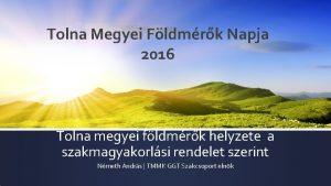 Tolna Megyei Fldmrk Napja 2016 Tolna megyei fldmrk