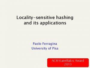 Localitysensitive hashing and its applications Paolo Ferragina University