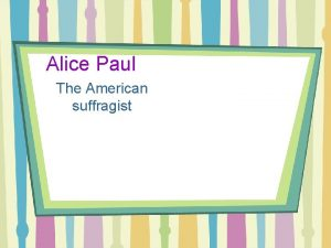 Alice Paul The American suffragist Growing Up Alice