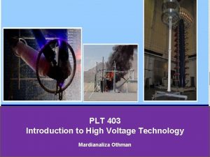 PLT 403 Introduction to High Voltage Technology Mardianaliza
