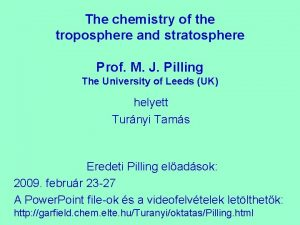 The chemistry of the troposphere and stratosphere Prof