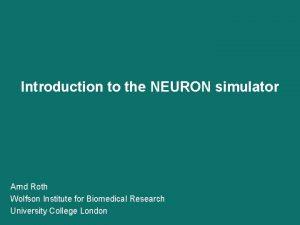 Introduction to the NEURON simulator Arnd Roth Wolfson