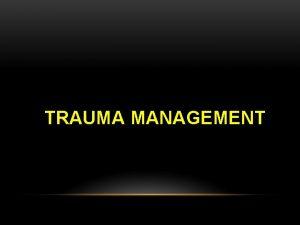 TRAUMA MANAGEMENT TRAUMA MANAGEMENT Zohair Alaseri MD FRCPc