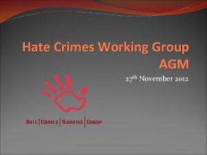 Hate Crimes Working Group AGM 27 th November