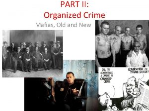 PART II Organized Crime Mafias Old and New