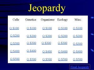 Jeopardy Cells Genetics Organisms Ecology Misc Q 100