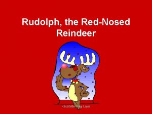 Rudolph the RedNosed Reindeer Ksztette Sgi Lajos Fmaj