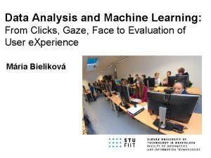 Data Analysis and Machine Learning From Clicks Gaze