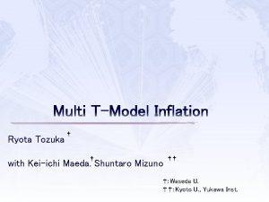 Multi TModel Inflation Ryota Tozuka with Keiichi Maeda