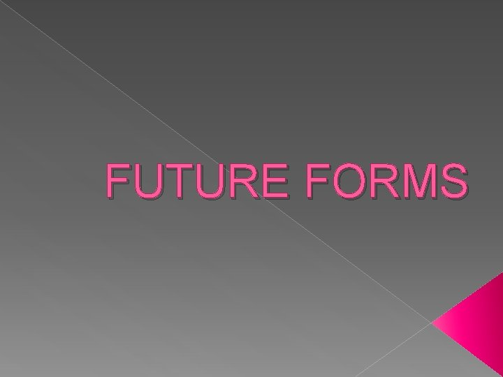 FUTURE FORMS EXPRESSING FUTURE English doesnt have future
