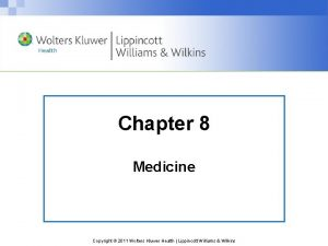 Chapter 8 Medicine Copyright 2011 Wolters Kluwer Health