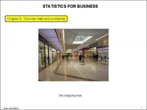 STATISTICS FOR BUSINESS Chapter 4 Discrete data and