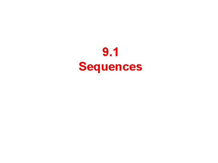 9 1 Sequences Sequence A sequence is a