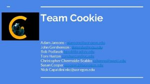Team Cookie Adam Jansons ajansonsuoregon edu John Gershenson
