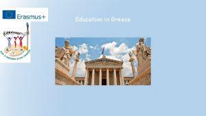 Education in Greece Education in Greece The Greek