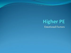 Higher PE Emotional Factors Emotional Factors The main