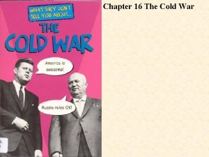 Chapter 16 The Cold War The Cold War