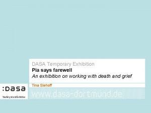DASA Temporary Exhibition Pia says farewell An exhibition