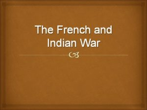 The French and Indian War French Settlements While