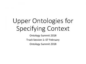 Upper Ontologies for Specifying Context Ontology Summit 2018