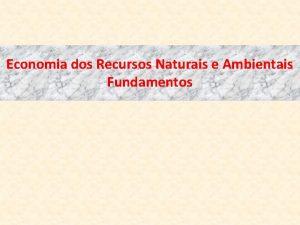 Economia dos Recursos Naturais e Ambientais Fundamentos ECONOMIA