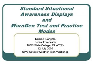 Standard Situational Awareness Displays and Warn Gen Test
