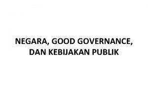 NEGARA GOOD GOVERNANCE DAN KEBIJAKAN PUBLIK Konsep dan