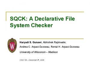 SQCK A Declarative File System Checker Haryadi S