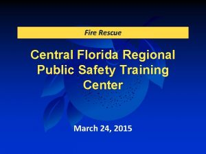 Fire Rescue Central Florida Regional Public Safety Training