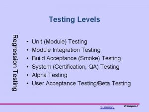 Testing Levels Regression Testing Unit Module Testing Module