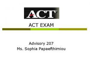 ACT EXAM Advisory 207 Ms Sophia Papaefthimiou ACT