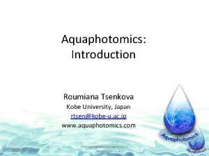 Aquaphotomics Introduction Roumiana Tsenkova Kobe University Japan rtsenkobeu
