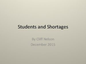 Students and Shortages By Cliff Nelson December 2015