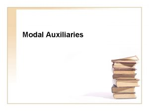 Modal Auxiliaries Modal Auxiliaries Modals dont have an