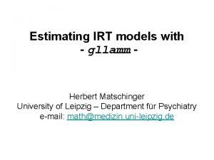 Estimating IRT models with gllamm Herbert Matschinger University