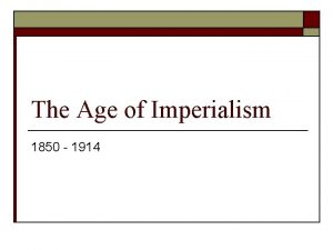 The Age of Imperialism 1850 1914 What is