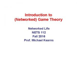 Introduction to Networked Game Theory Networked Life NETS