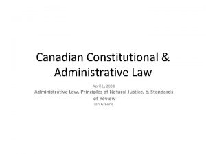 Canadian Constitutional Administrative Law April 1 2008 Administrative