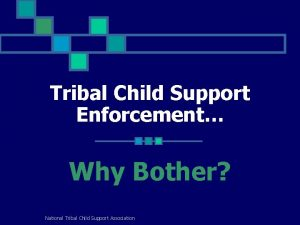 Tribal Child Support Enforcement Why Bother National Tribal
