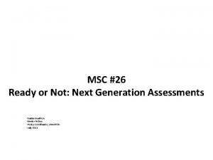 MSC 26 Ready or Not Next Generation Assessments