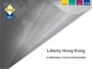 Liberty Hong Kong A PERSONAL TOUCH WORLDWIDE Hong