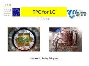TPC for LC P Colas Lanzhou U Saclay