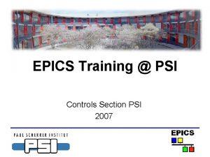 EPICS Training PSI Controls Section PSI 2007 Danksagung