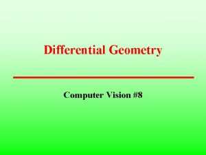 Differential Geometry Computer Vision 8 Differential Geometry 1