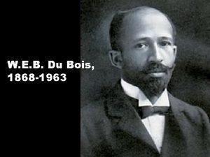 W E B Du Bois 1868 1963 W