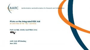 Authentication and Authorisation for Research and Collaboration Pilots