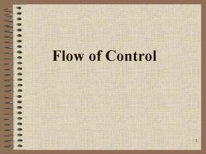 Flow of Control 1 Control Structures Control structure