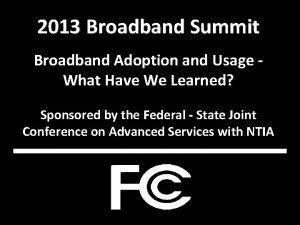 2013 Broadband Summit Broadband Adoption and Usage What
