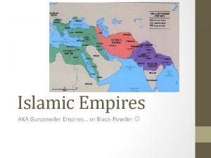 Islamic Empires AKA Gunpowder Empires or BlackPowder Safavid