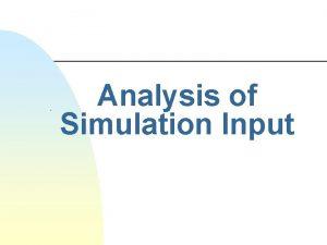 Analysis of Simulation Input Simulation Machine n Simulation